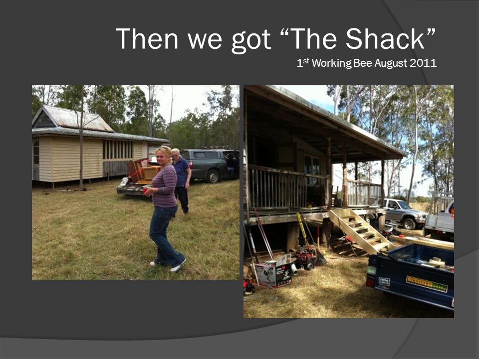 Then we got The Shack 1 st Working Bee August 2011