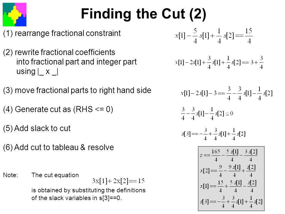 (1) rearrange fractional constraint (2) rewrite fractional coefficients into fractional part and integer part using  _ x _  (3) move fractional parts