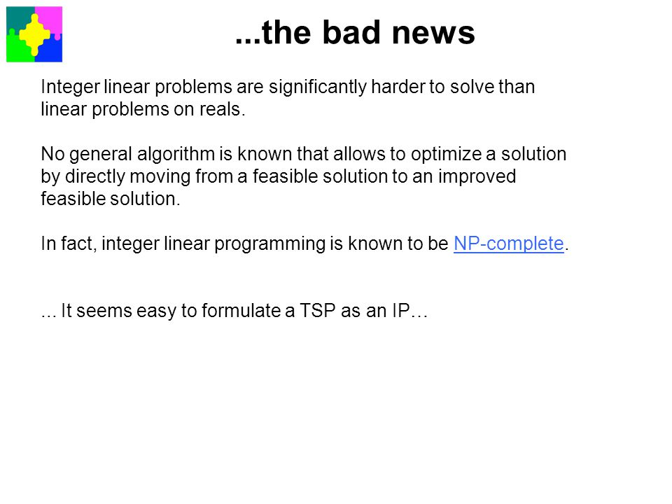 TSP as an Integer Program Any sub-tour that does not contain city 1 will fail this constraint The constraints ensure each city is reached and left We also need to ensure that there are no sub-tours, e.g.
