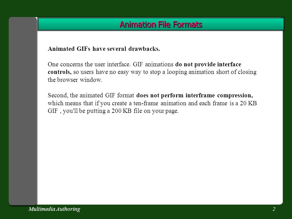 Multimedia Authoring2 Animation File Formats Animated GIFs have several drawbacks.