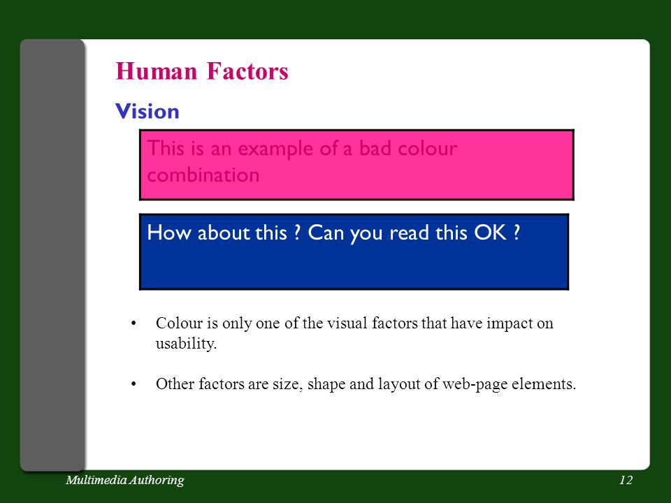 Multimedia Authoring12 This is an example of a bad colour combination Human Factors Vision How about this .
