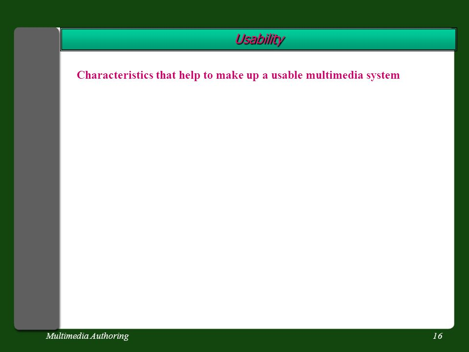 Multimedia Authoring16 Usability Characteristics that help to make up a usable multimedia system