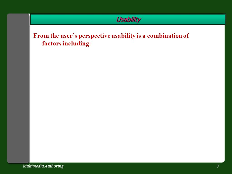 Multimedia Authoring3 From the user's perspective usability is a combination of factors including: Usability Usability
