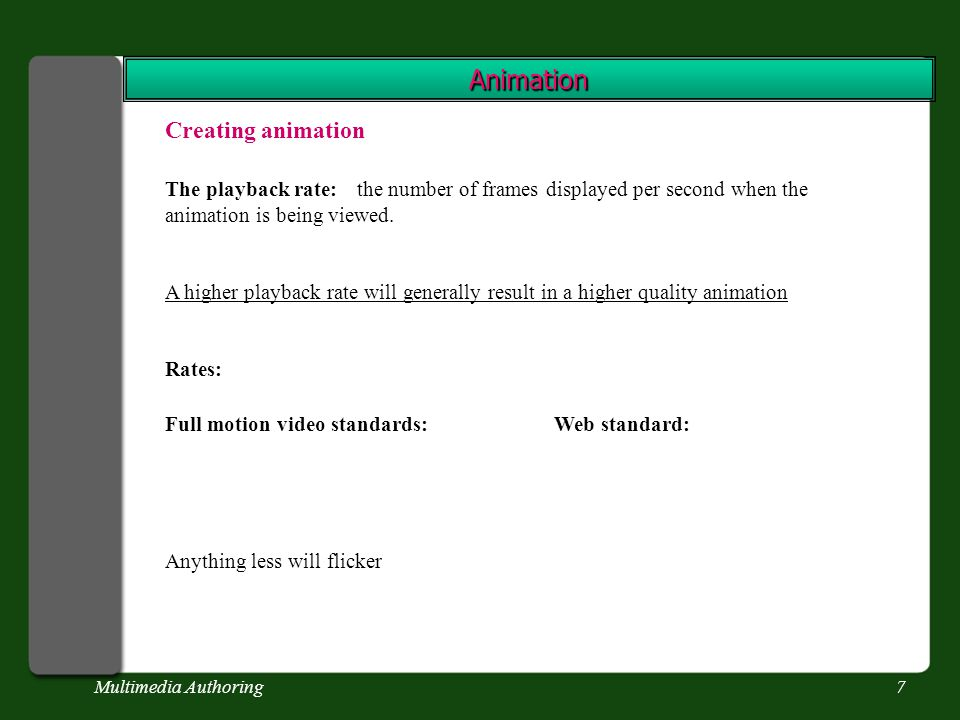Multimedia Authoring7 Animation Creating animation The playback rate:the number of frames displayed per second when the animation is being viewed.