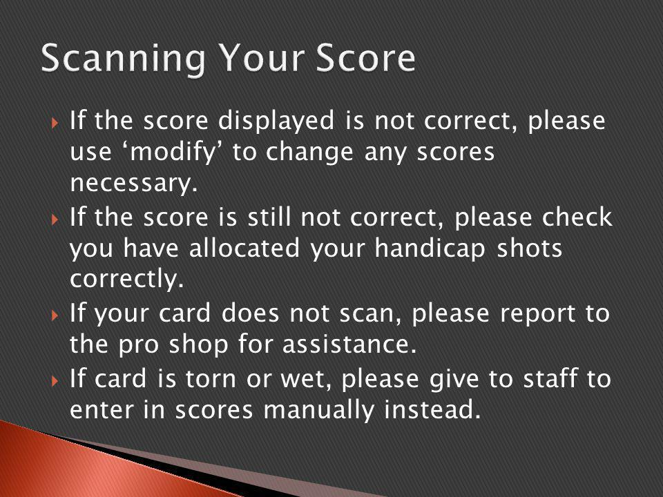  If the score displayed is not correct, please use 'modify' to change any scores necessary.