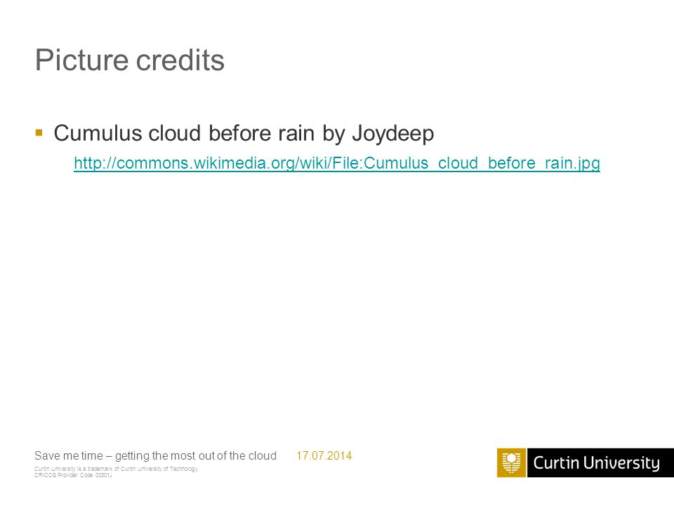 Curtin University is a trademark of Curtin University of Technology CRICOS Provider Code 00301J Picture credits  Cumulus cloud before rain by Joydeep Save me time – getting the most out of the cloud