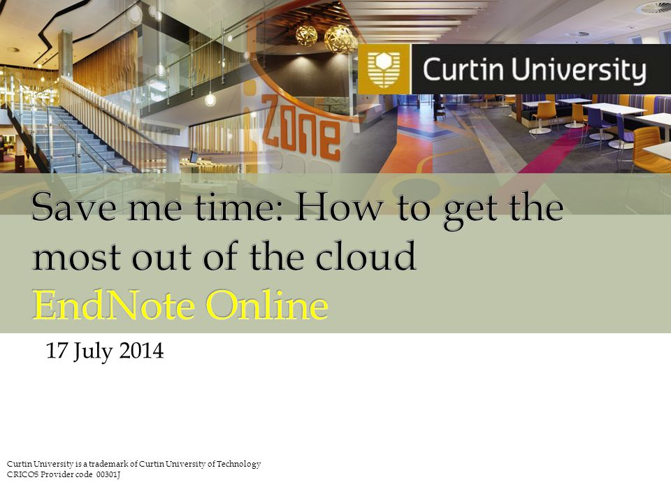 17 July 2014 Curtin University is a trademark of Curtin University of Technology CRICOS Provider code 00301J