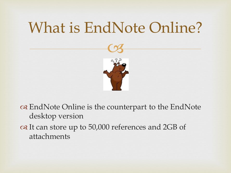   EndNote Online is the counterpart to the EndNote desktop version  It can store up to 50,000 references and 2GB of attachments What is EndNote Online