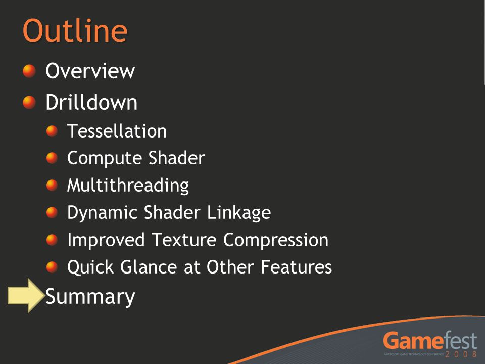 Outline Overview Drilldown Tessellation Compute Shader Multithreading Dynamic Shader Linkage Improved Texture Compression Quick Glance at Other Features Summary