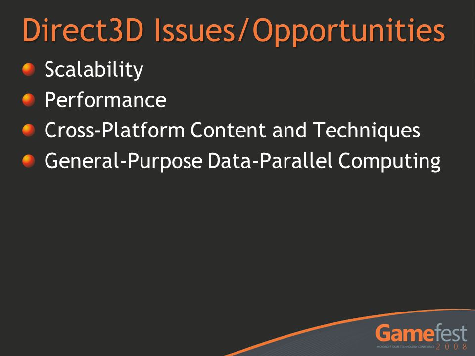 Direct3D Issues/Opportunities Scalability Performance Cross-Platform Content and Techniques General-Purpose Data-Parallel Computing