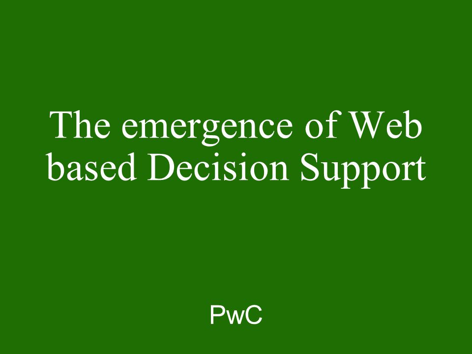 PwC The emergence of Web based Decision Support