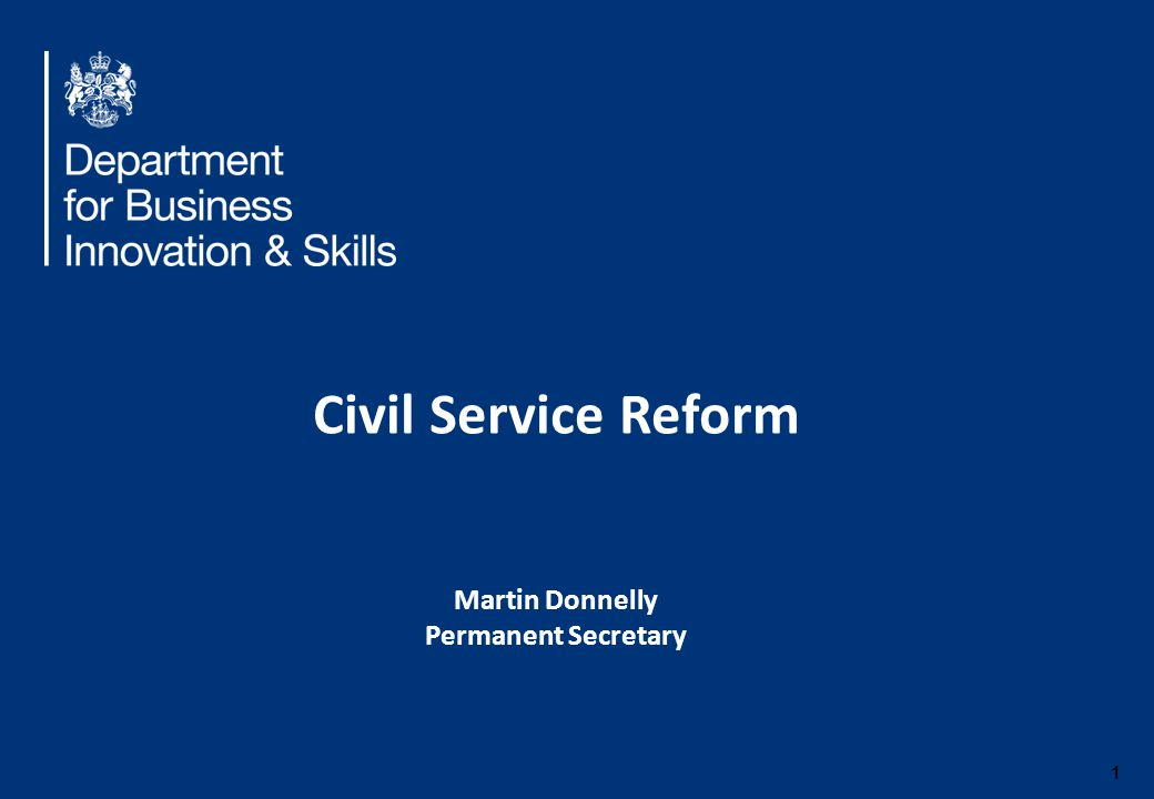 1 Civil Service Reform Martin Donnelly Permanent Secretary
