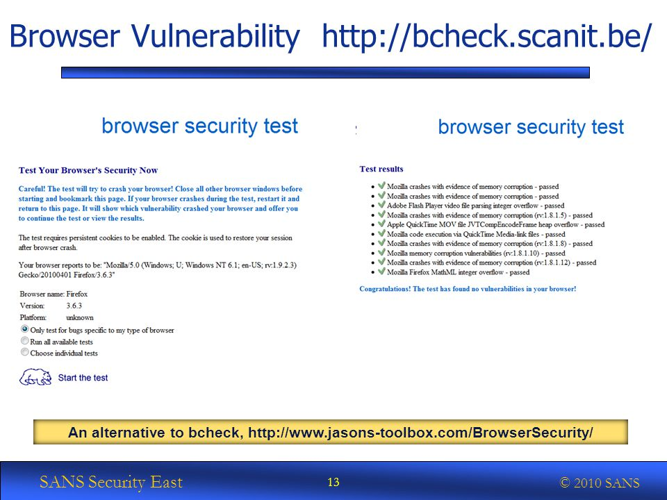 SANS Security East © 2010 SANS 13 Browser Vulnerability http://bcheck.scanit.be/ An alternative to bcheck, http://www.jasons-toolbox.com/BrowserSecurity/