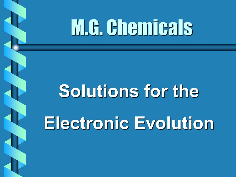 M.G. Chemicals Solutions for the Electronic Evolution