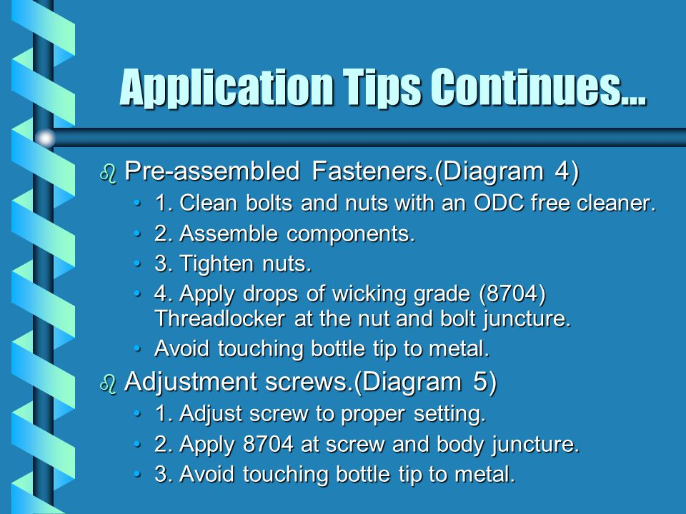 Application Tips Continues… b Pre-assembled Fasteners.(Diagram 4) 1. Clean bolts and nuts with an ODC free cleaner.1. Clean bolts and nuts with an ODC