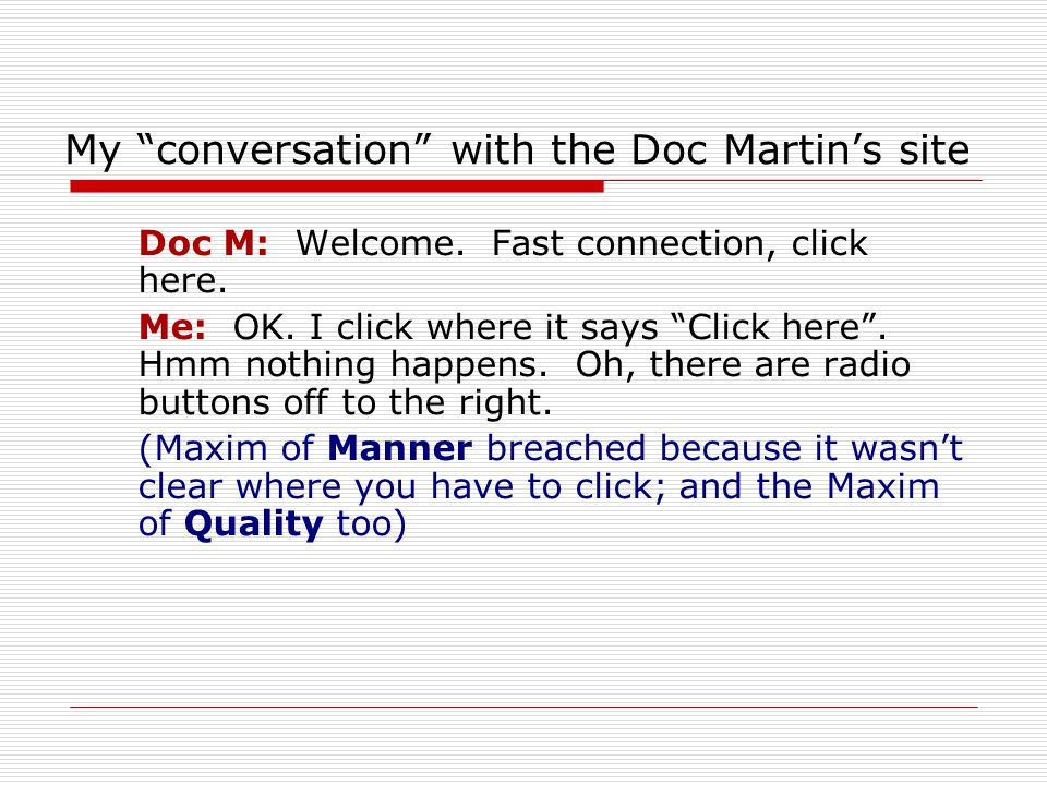 """My """"conversation"""" with the Doc Martin's site Doc M: Welcome. Fast connection, click here. Me: OK. I click where it says """"Click here"""". Hmm nothing happ"""
