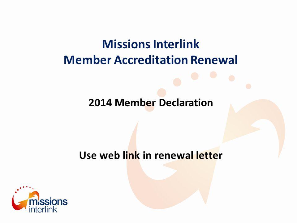 Missions Interlink Member Accreditation Renewal 2014 Member Declaration Use web link in renewal letter