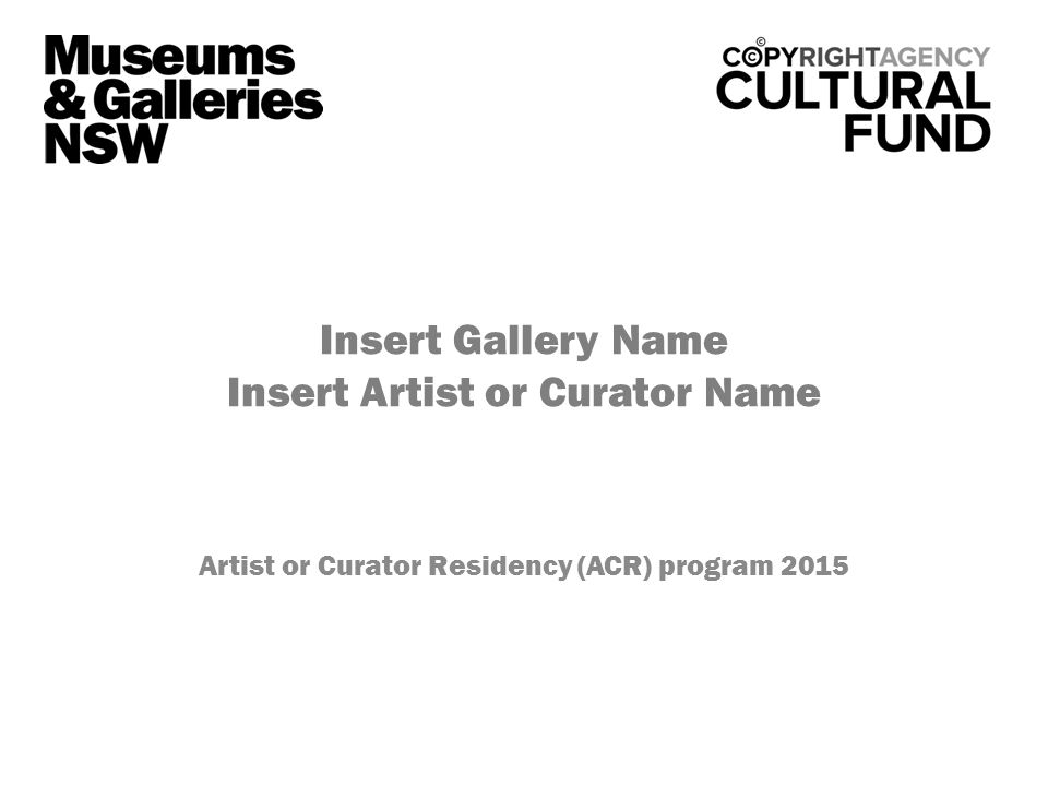 Insert Gallery Name Insert Artist or Curator Name Artist or Curator Residency (ACR) program 2015