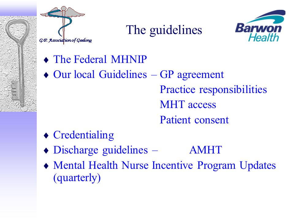 The guidelines  The Federal MHNIP  Our local Guidelines – GP agreement Practice responsibilities MHT access Patient consent  Credentialing  Discha