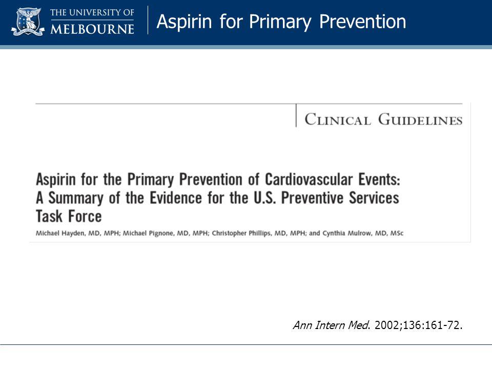 Aspirin for Primary Prevention Ann Intern Med. 2002;136:161-72.