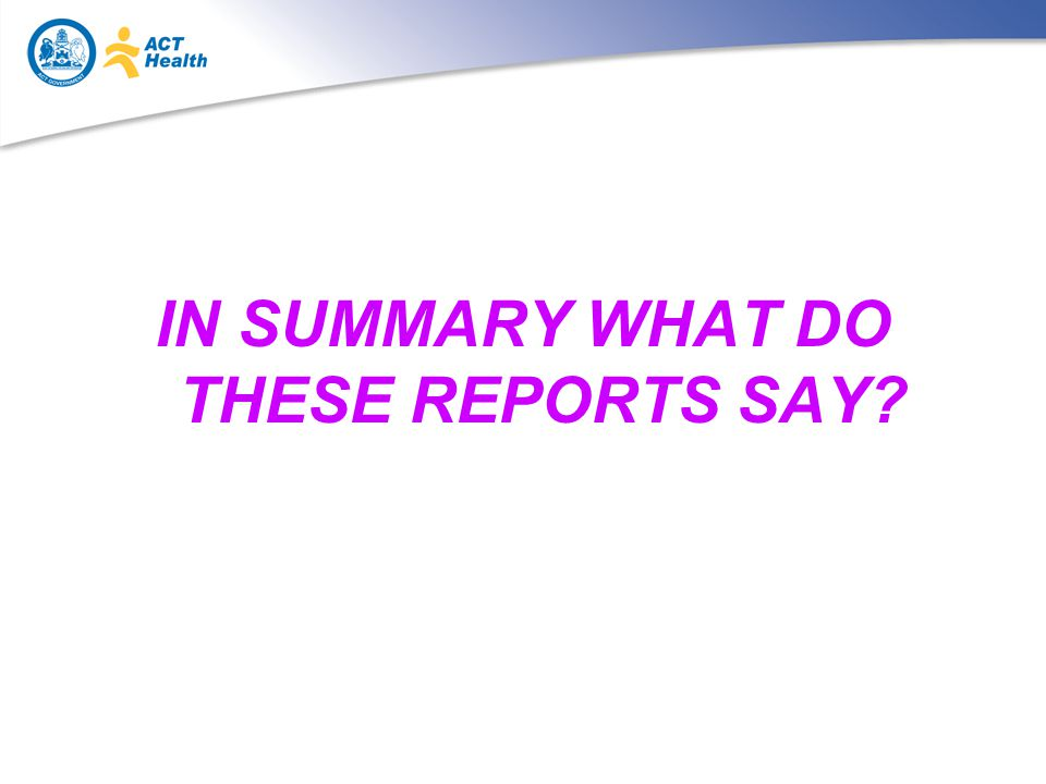 IN SUMMARY WHAT DO THESE REPORTS SAY