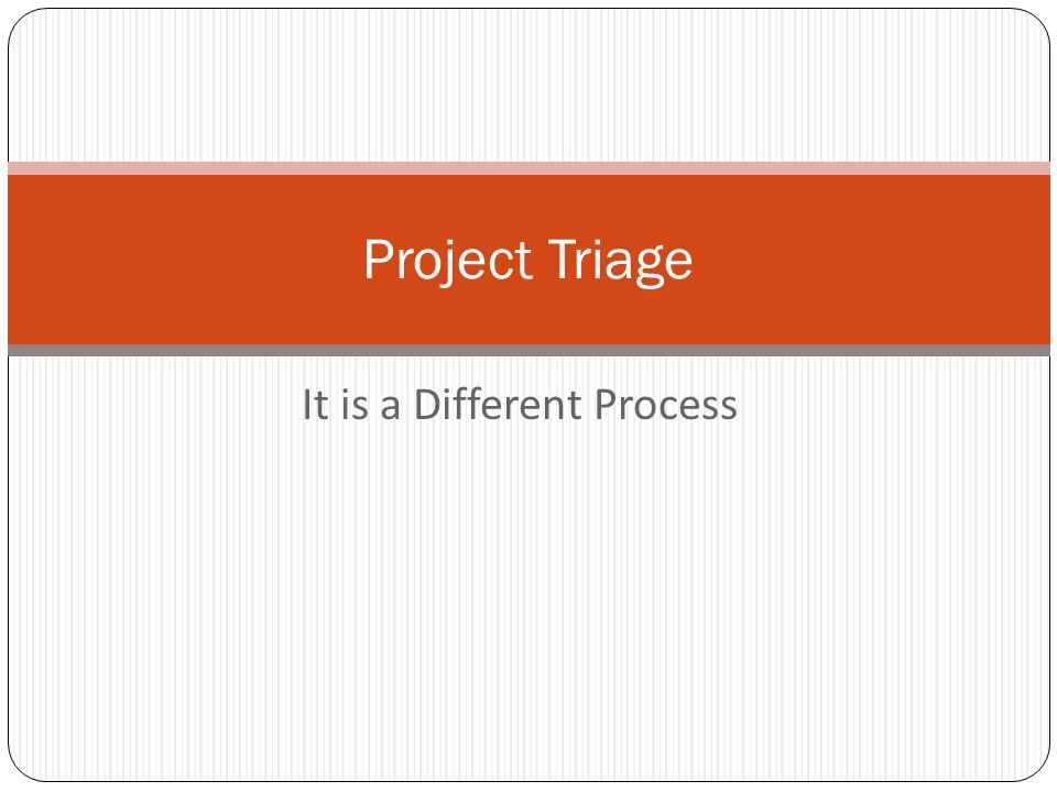 It is a Different Process Project Triage
