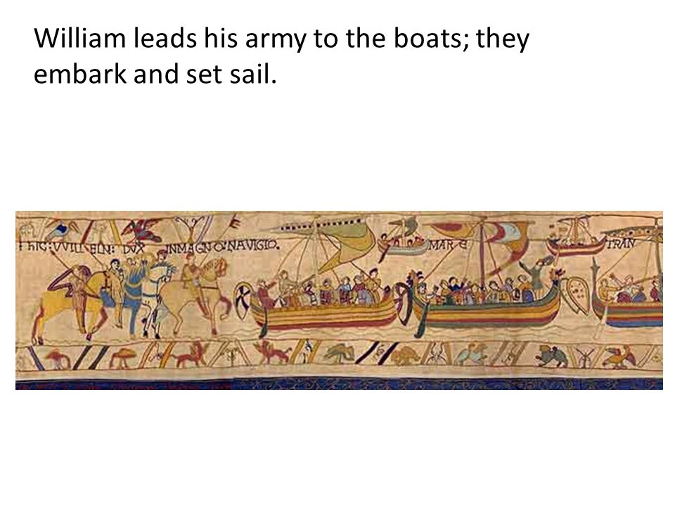 William leads his army to the boats; they embark and set sail.