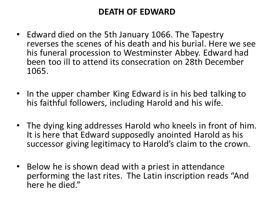 Edward died on the 5th January The Tapestry reverses the scenes of his death and his burial.