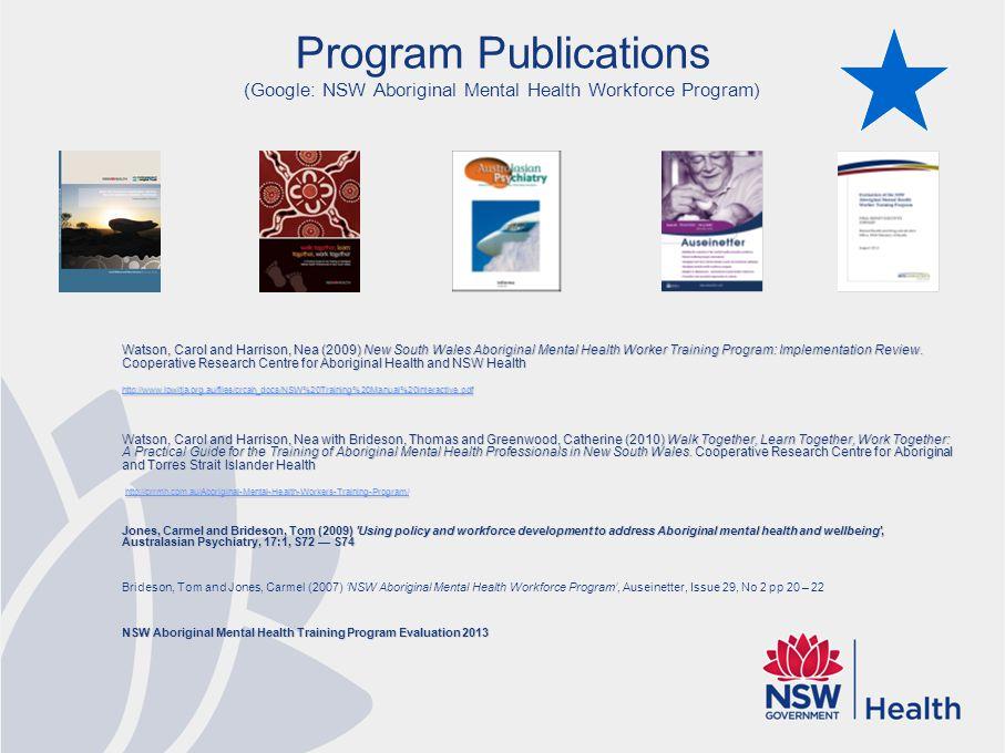 Program Publications (Google: NSW Aboriginal Mental Health Workforce Program) Watson, Carol and Harrison, Nea (2009) New South Wales Aboriginal Mental Health Worker Training Program: Implementation Review.