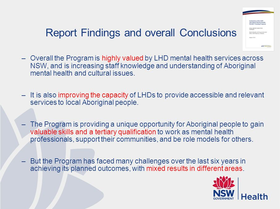 Report Findings and overall Conclusions –Overall the Program is highly valued by LHD mental health services across NSW, and is increasing staff knowle