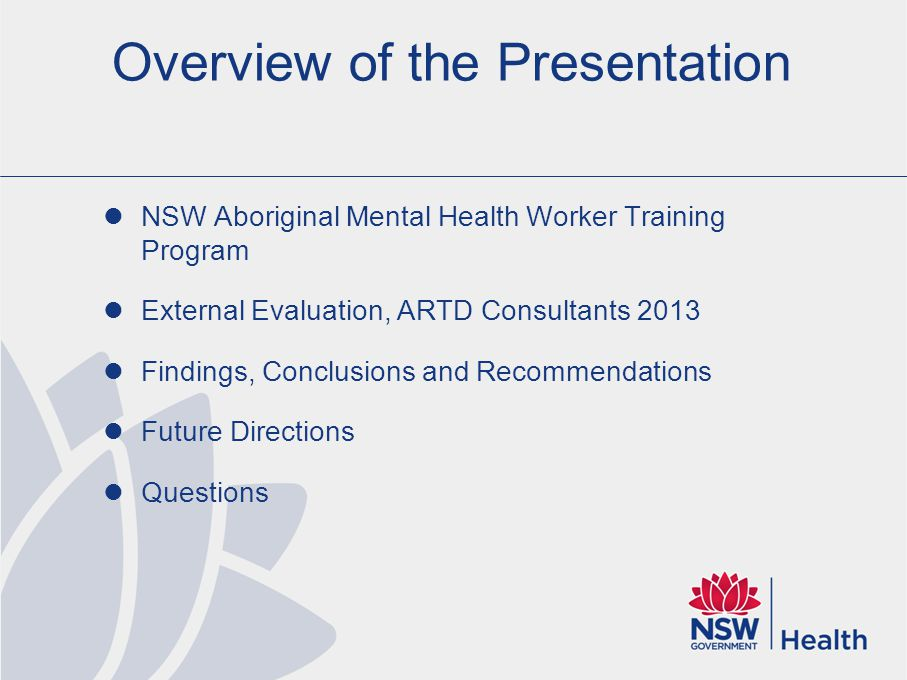 Overview of the Presentation NSW Aboriginal Mental Health Worker Training Program External Evaluation, ARTD Consultants 2013 Findings, Conclusions and