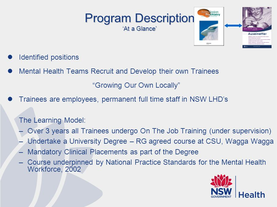 "Program Description 'At a Glance' Identified positions Mental Health Teams Recruit and Develop their own Trainees ""Growing Our Own Locally"" Trainees a"