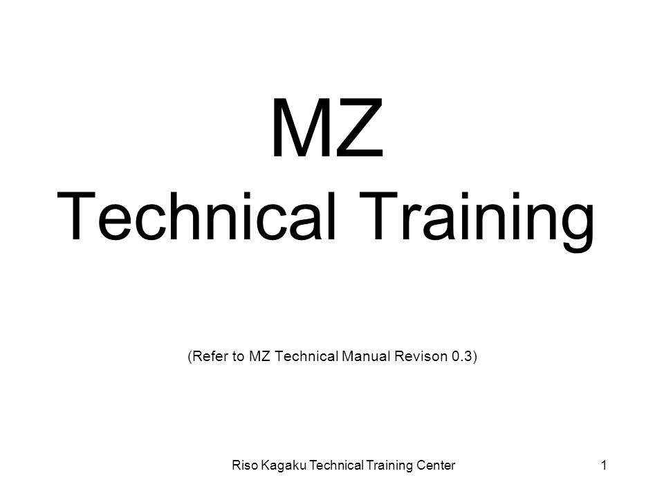 Riso Kagaku Technical Training Center1 MZ Technical Training (Refer to MZ Technical Manual Revison 0.3)