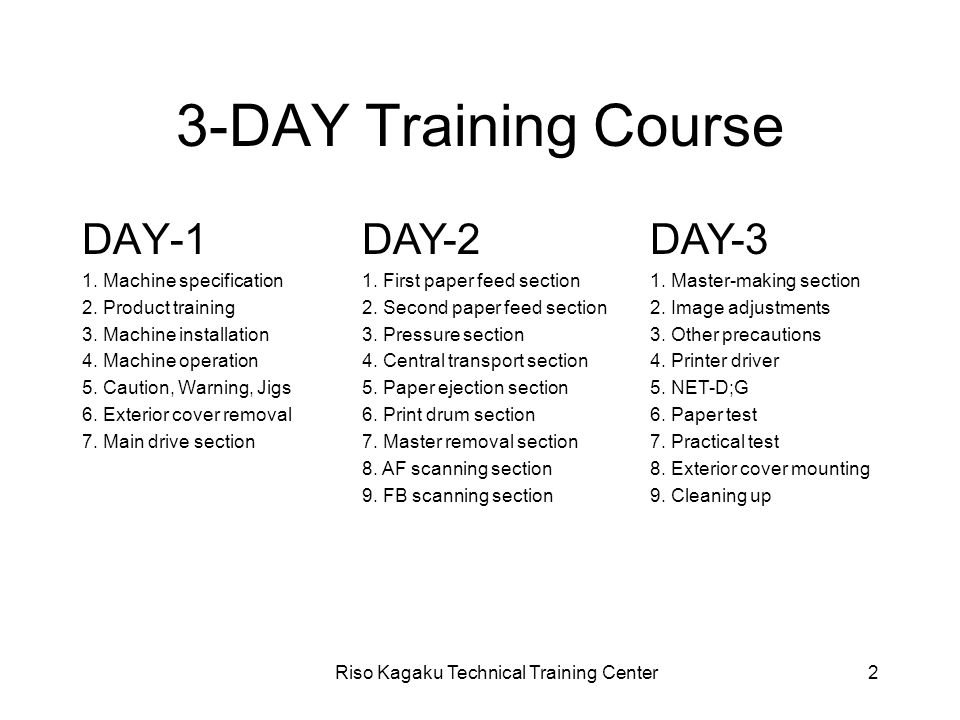 Riso Kagaku Technical Training Center2 3-DAY Training Course DAY-1 1.