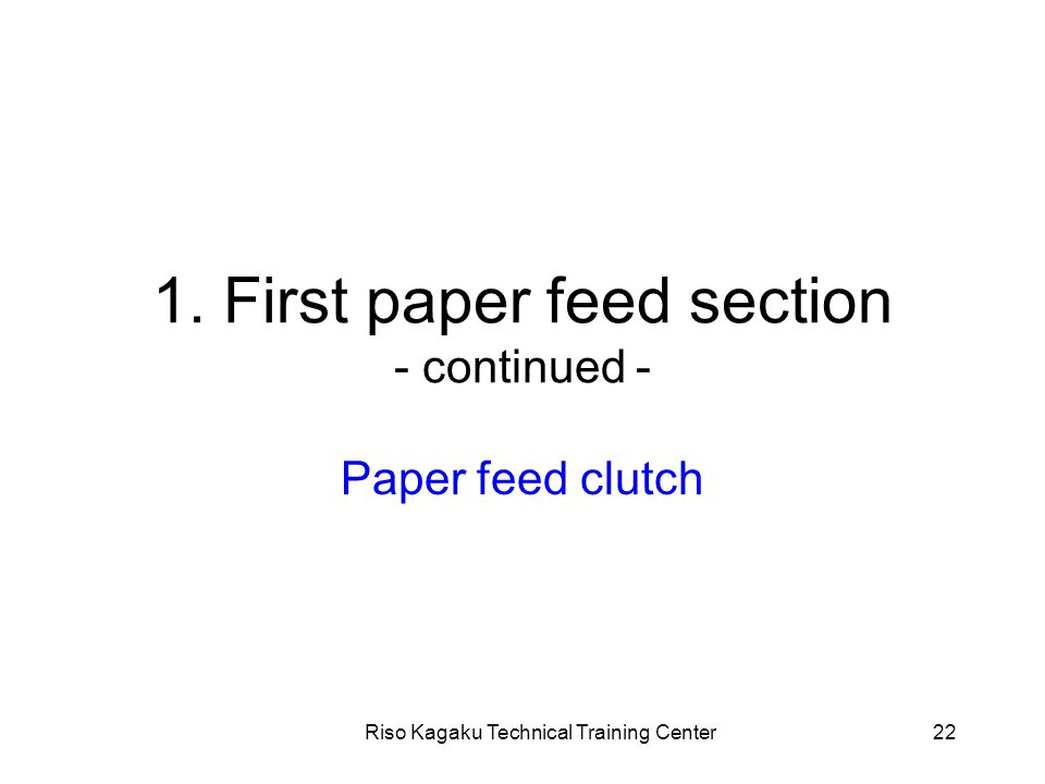 Riso Kagaku Technical Training Center22 1. First paper feed section - continued - Paper feed clutch