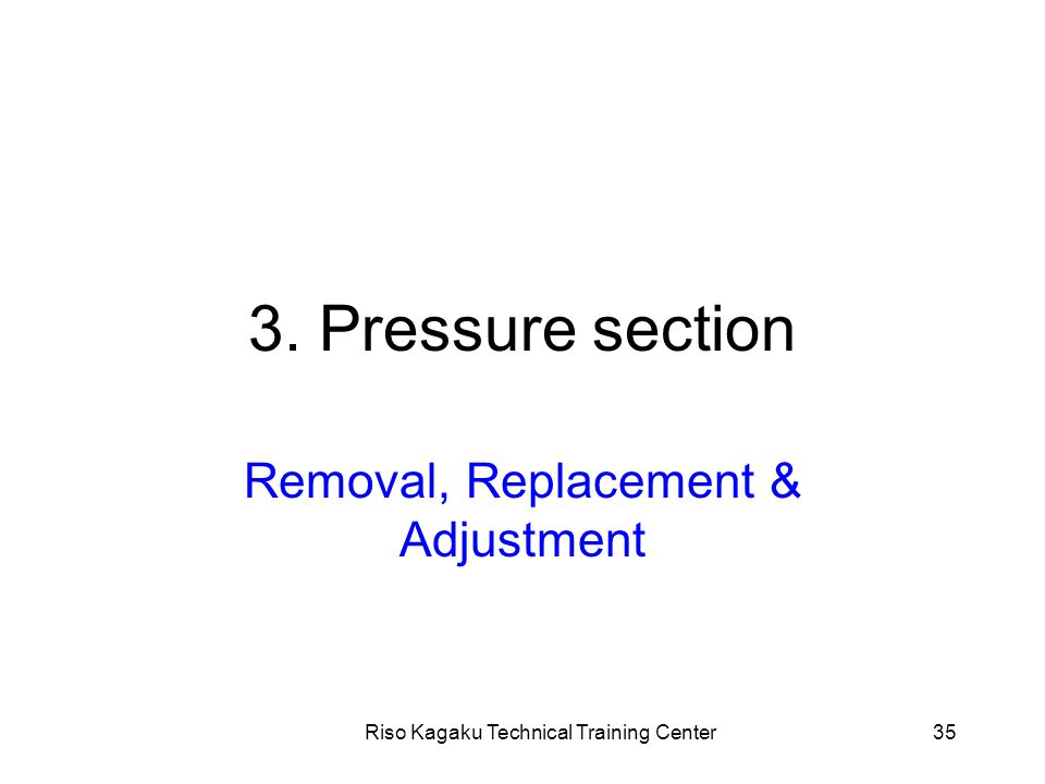 Riso Kagaku Technical Training Center35 3. Pressure section Removal, Replacement & Adjustment