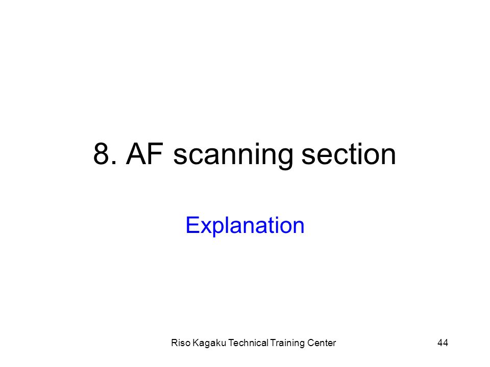 Riso Kagaku Technical Training Center44 8. AF scanning section Explanation