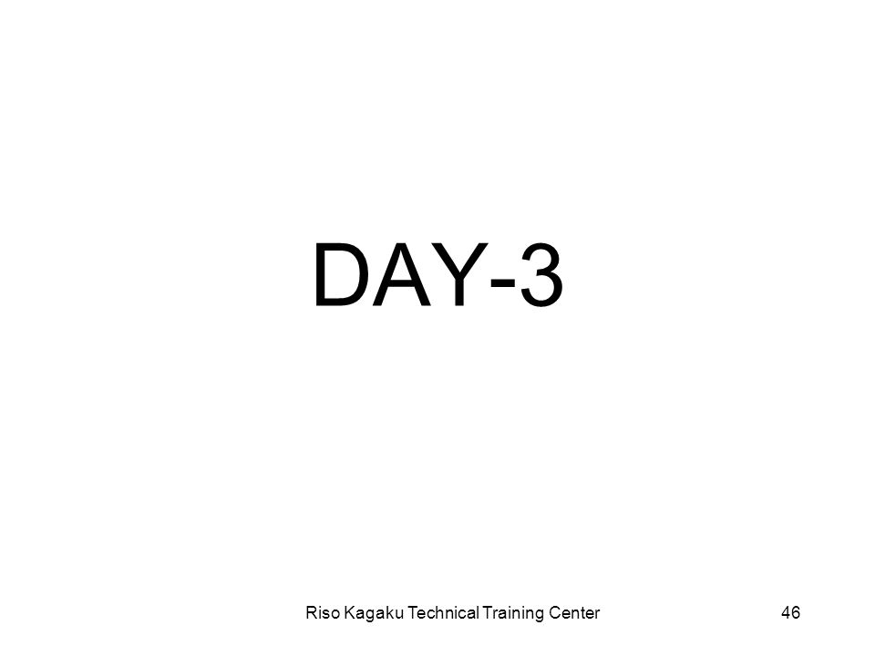 Riso Kagaku Technical Training Center46 DAY-3