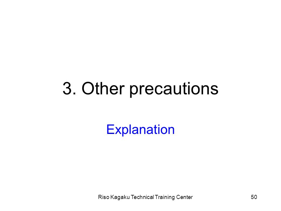 Riso Kagaku Technical Training Center50 3. Other precautions Explanation