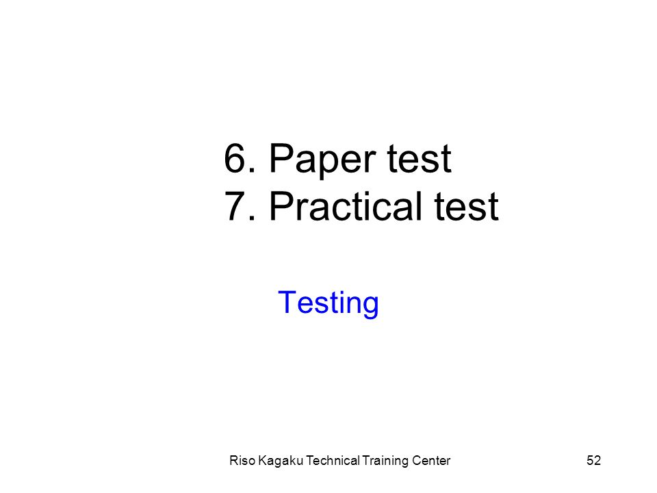 Riso Kagaku Technical Training Center52 6. Paper test 7. Practical test Testing