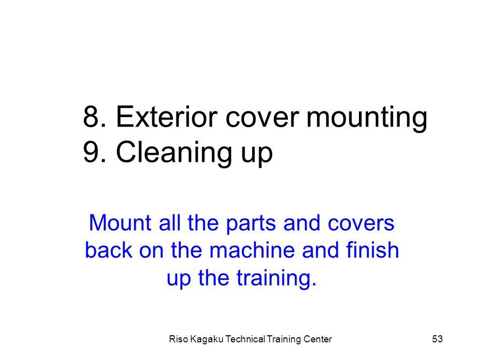 Riso Kagaku Technical Training Center53 8. Exterior cover mounting 9.