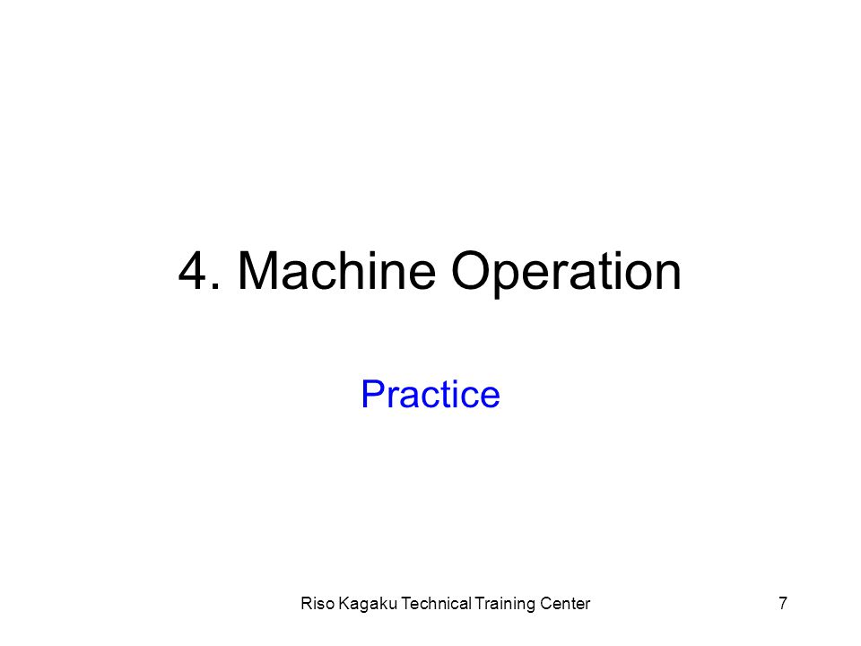 Riso Kagaku Technical Training Center7 4. Machine Operation Practice