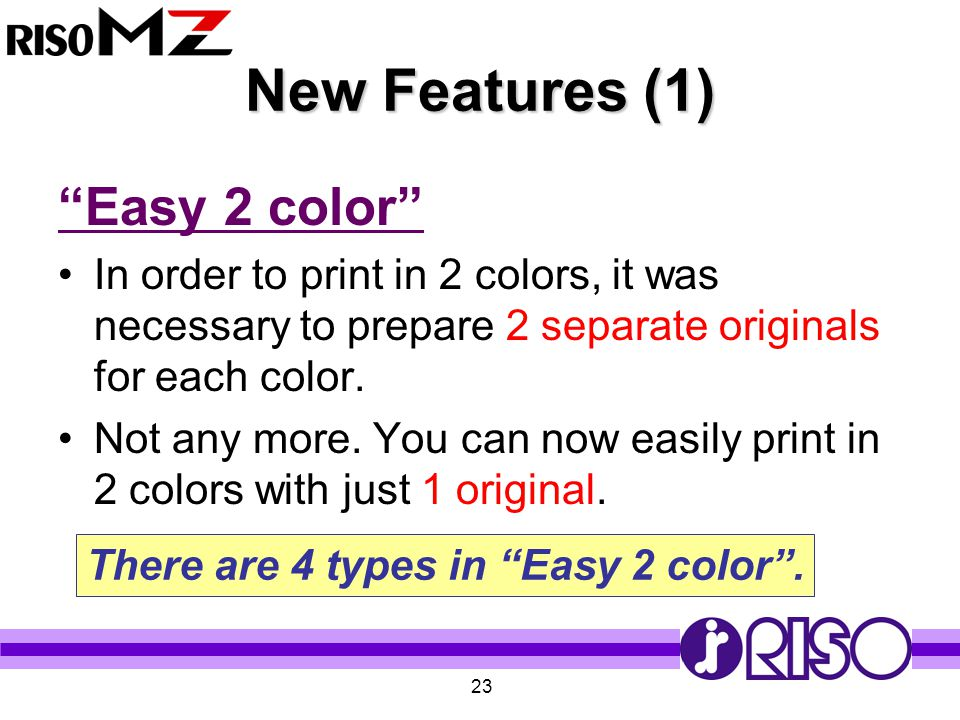 """23 New Features (1) """"Easy 2 color"""" In order to print in 2 colors, it was necessary to prepare 2 separate originals for each color. Not any more. You c"""
