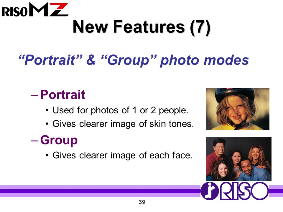 """39 New Features (7) """"Portrait"""" & """"Group"""" photo modes –Portrait Used for photos of 1 or 2 people. Gives clearer image of skin tones. –Group Gives clear"""