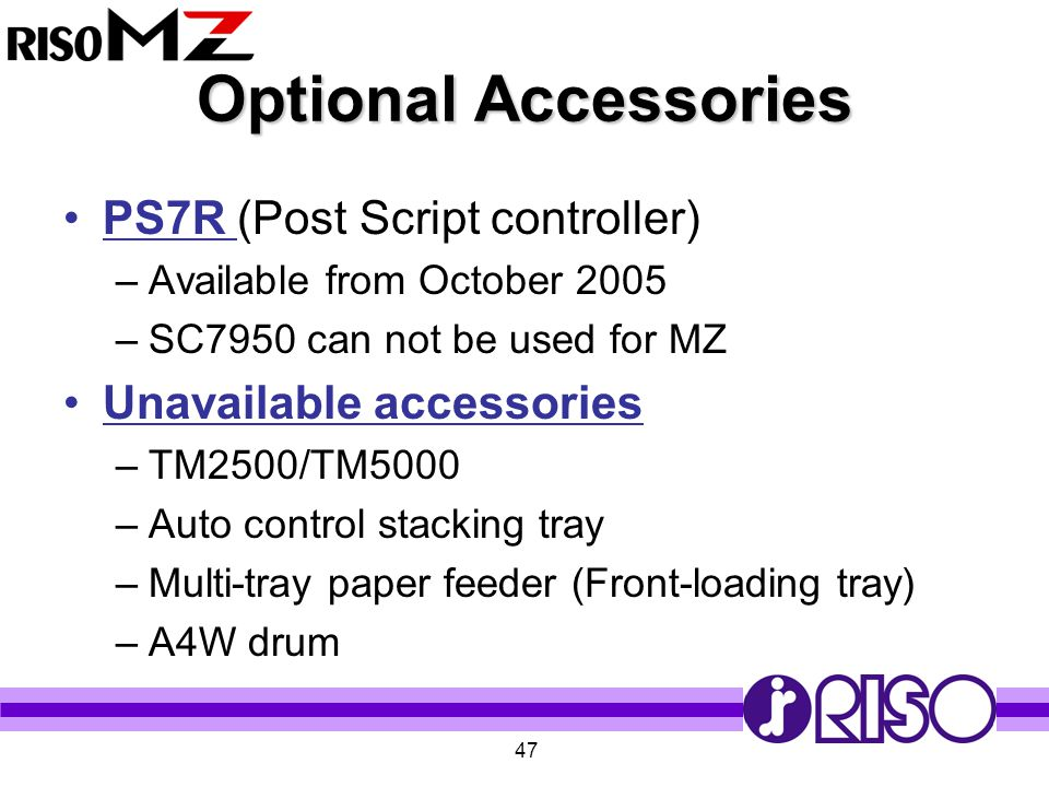 47 Optional Accessories PS7R (Post Script controller) –Available from October 2005 –SC7950 can not be used for MZ Unavailable accessories –TM2500/TM50