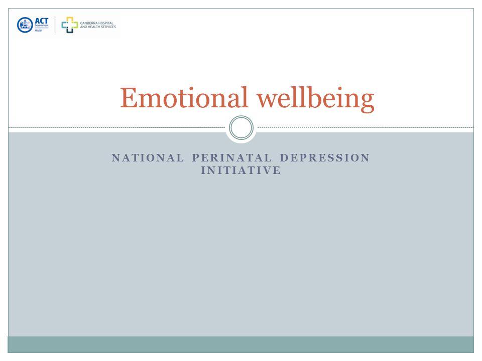 NATIONAL PERINATAL DEPRESSION INITIATIVE Emotional wellbeing
