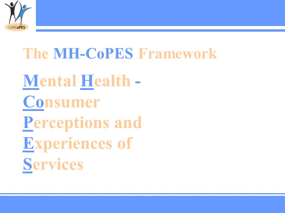 The MH-CoPES Framework Mental Health - Consumer Perceptions and Experiences of Services