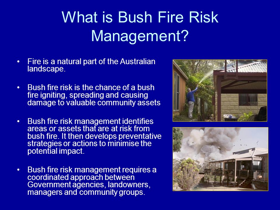 What is Bush Fire Risk Management. Fire is a natural part of the Australian landscape.