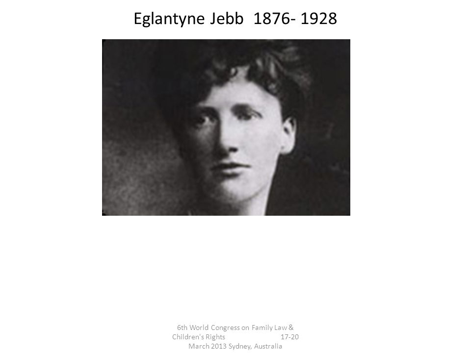 Eglantyne Jebb 1876- 1928 6th World Congress on Family Law & Children s Rights 17-20 March 2013 Sydney, Australia