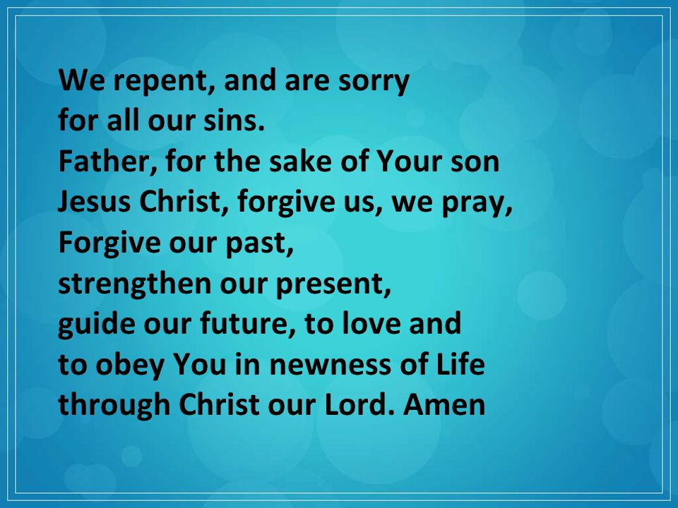 We repent, and are sorry for all our sins.